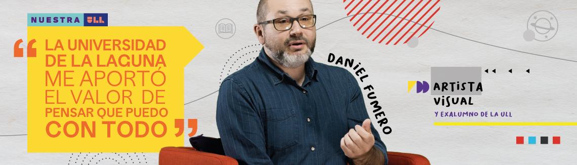DANIEL FUMERO - ARTISTA VISUAL Y EXALUMNO DE LA ULL